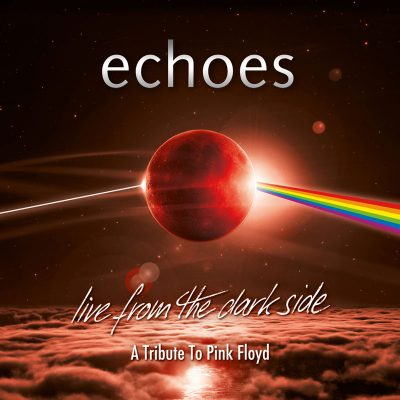 "echoes - ""Live From The Dark Side"" - A Tribute To Pink Floyd"