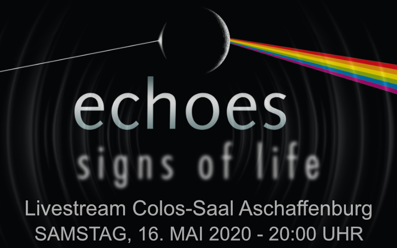 signs of life - echoes Livestream 16.05.2020, 20:00 h